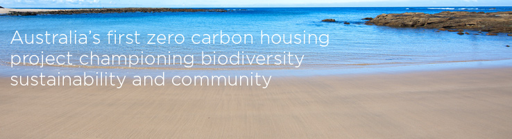 Australia's first zero carbon housing project championing biodiversity sustainability and community